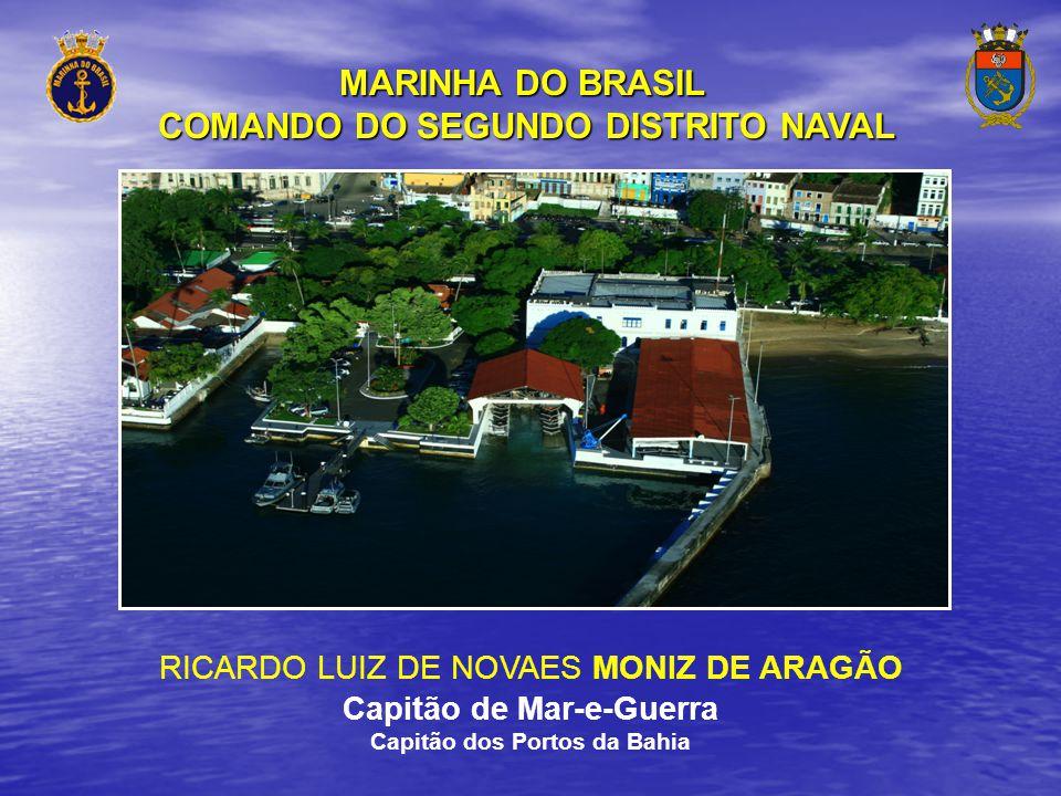 MARINHA DO BRASIL COMANDO DO SEGUNDO DISTRITO NAVAL RICARDO LUIZ DE NOVAES MONIZ DE ARAGÃO Capitão de Mar-e-Guerra Capitão dos Portos da Bahia