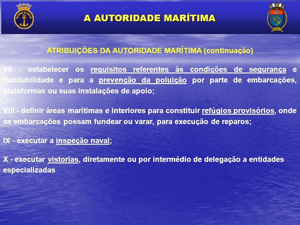ATRIBUIÇÕES DA AUTORIDADE MARÍTIMA (continuação) VII - estabelecer os requisitos referentes às condições de segurança e habitabilidade e para a preven