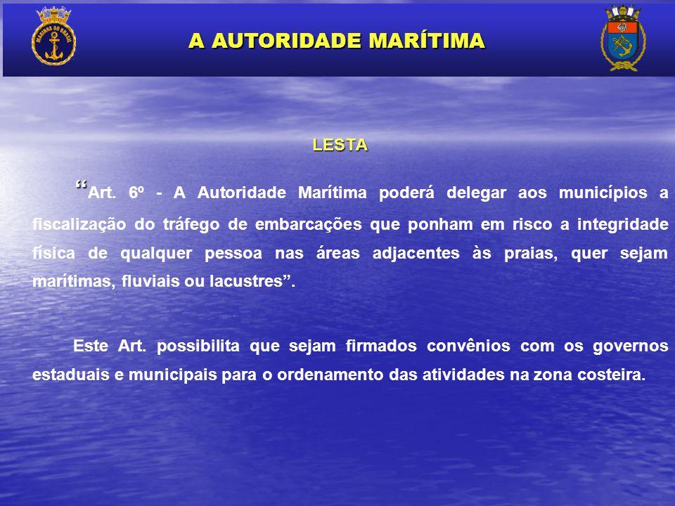LESTA LESTA Art. 6º - A Autoridade Marítima poderá delegar aos municípios a fiscalização do tráfego de embarcações que ponham em risco a integridade f