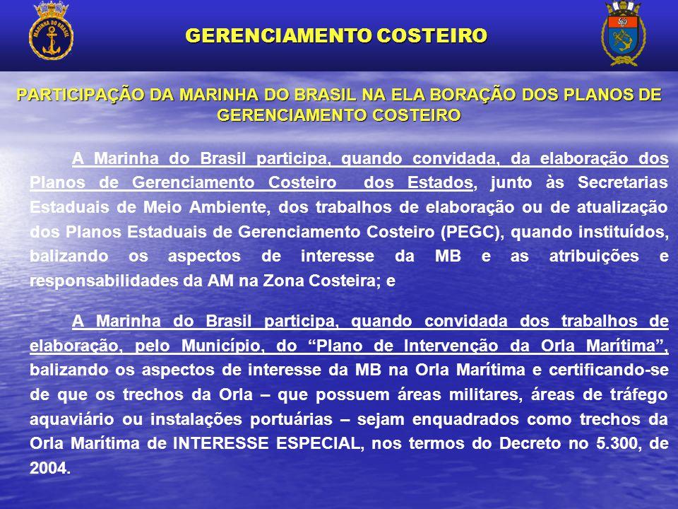 PARTICIPAÇÃO DA MARINHA DO BRASIL NA ELA BORAÇÃO DOS PLANOS DE GERENCIAMENTO COSTEIRO A Marinha do Brasil participa, quando convidada, da elaboração d