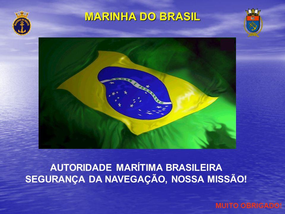 MUITO OBRIGADO! AUTORIDADE MARÍTIMA BRASILEIRA SEGURANÇA DA NAVEGAÇÃO, NOSSA MISSÃO! MARINHA DO BRASIL