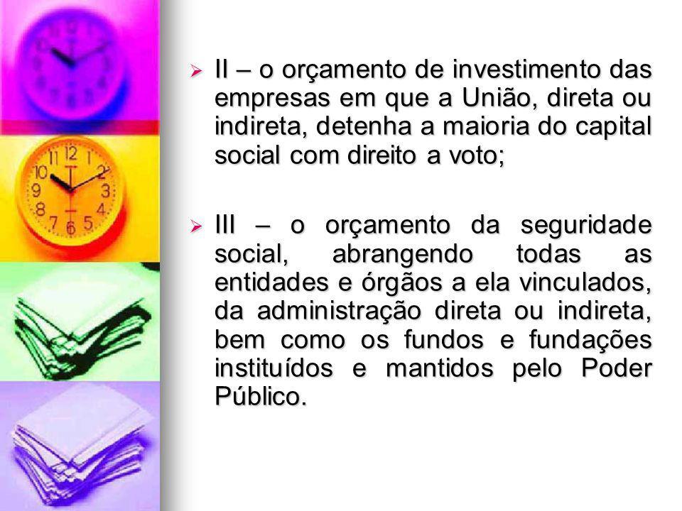 II – o orçamento de investimento das empresas em que a União, direta ou indireta, detenha a maioria do capital social com direito a voto; II – o orçam
