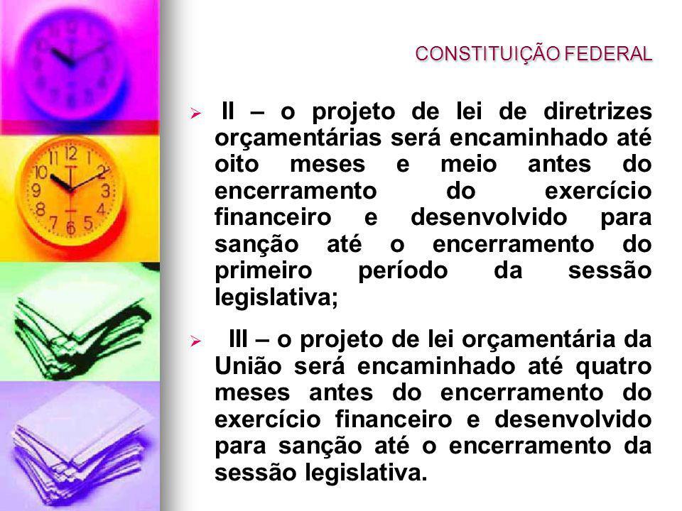 II – o projeto de lei de diretrizes orçamentárias será encaminhado até oito meses e meio antes do encerramento do exercício financeiro e desenvolvido