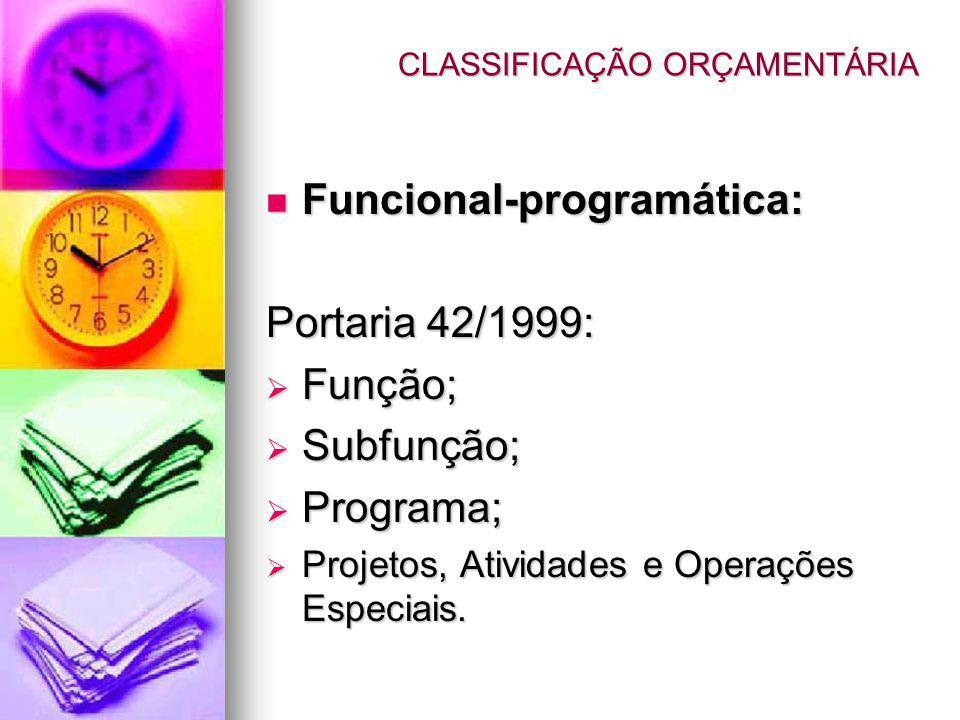 Funcional-programática: Funcional-programática: Portaria 42/1999: Função; Função; Subfunção; Subfunção; Programa; Programa; Projetos, Atividades e Operações Especiais.
