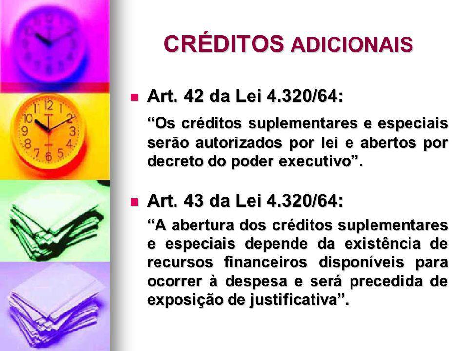 CRÉDITOS ADICIONAIS Art. 42 da Lei 4.320/64: Art. 42 da Lei 4.320/64: Os créditos suplementares e especiais serão autorizados por lei e abertos por de