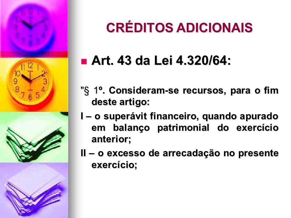 CRÉDITOS ADICIONAIS Art.43 da Lei 4.320/64: Art. 43 da Lei 4.320/64: § 1º.