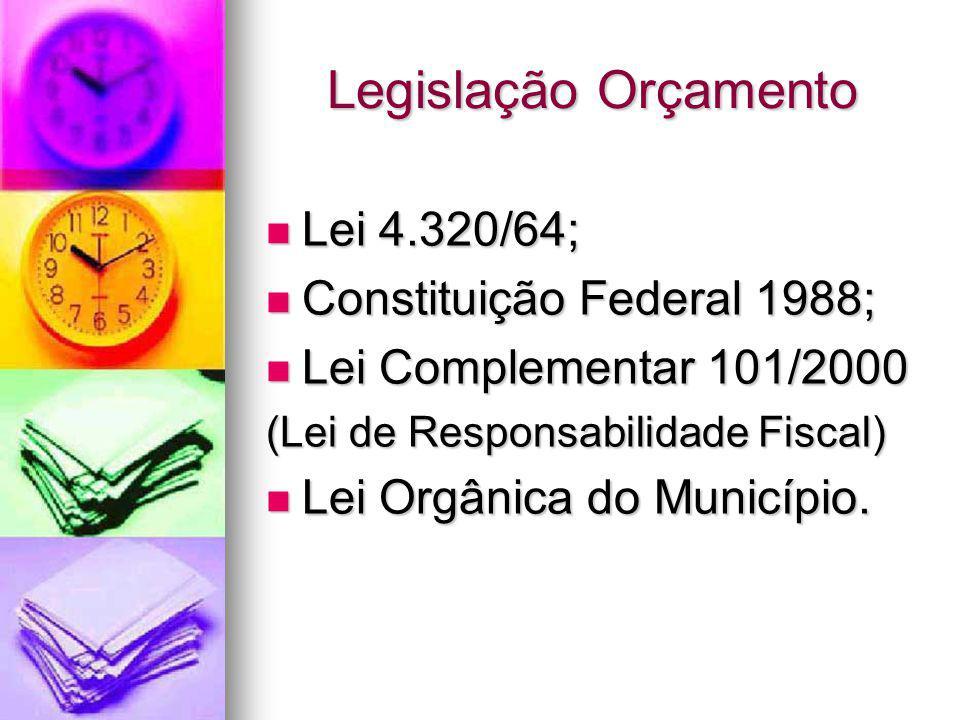 Legislação Orçamento Lei 4.320/64; Lei 4.320/64; Constituição Federal 1988; Constituição Federal 1988; Lei Complementar 101/2000 Lei Complementar 101/2000 (Lei de Responsabilidade Fiscal) Lei Orgânica do Município.