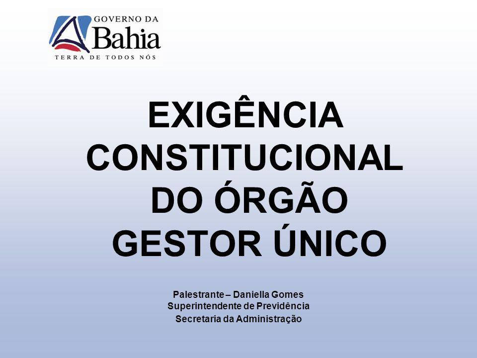 EXIGÊNCIA CONSTITUCIONAL DO ÓRGÃO GESTOR ÚNICO Palestrante – Daniella Gomes Superintendente de Previdência Secretaria da Administração