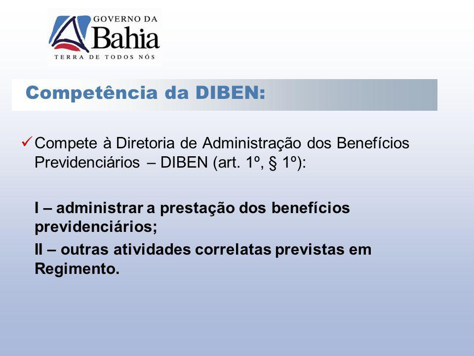 Compete à Diretoria de Administração dos Benefícios Previdenciários – DIBEN (art. 1º, § 1º): I – administrar a prestação dos benefícios previdenciário