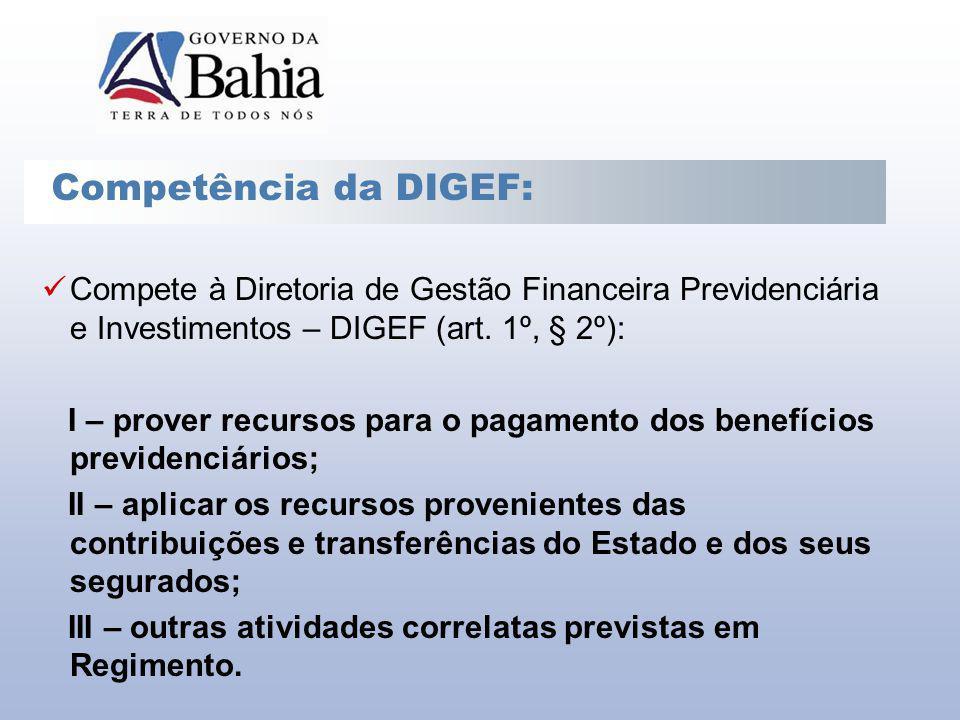 Compete à Diretoria de Gestão Financeira Previdenciária e Investimentos – DIGEF (art. 1º, § 2º): I – prover recursos para o pagamento dos benefícios p