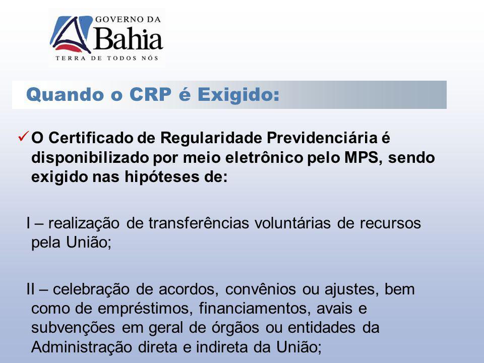 O Certificado de Regularidade Previdenciária é disponibilizado por meio eletrônico pelo MPS, sendo exigido nas hipóteses de: I – realização de transfe
