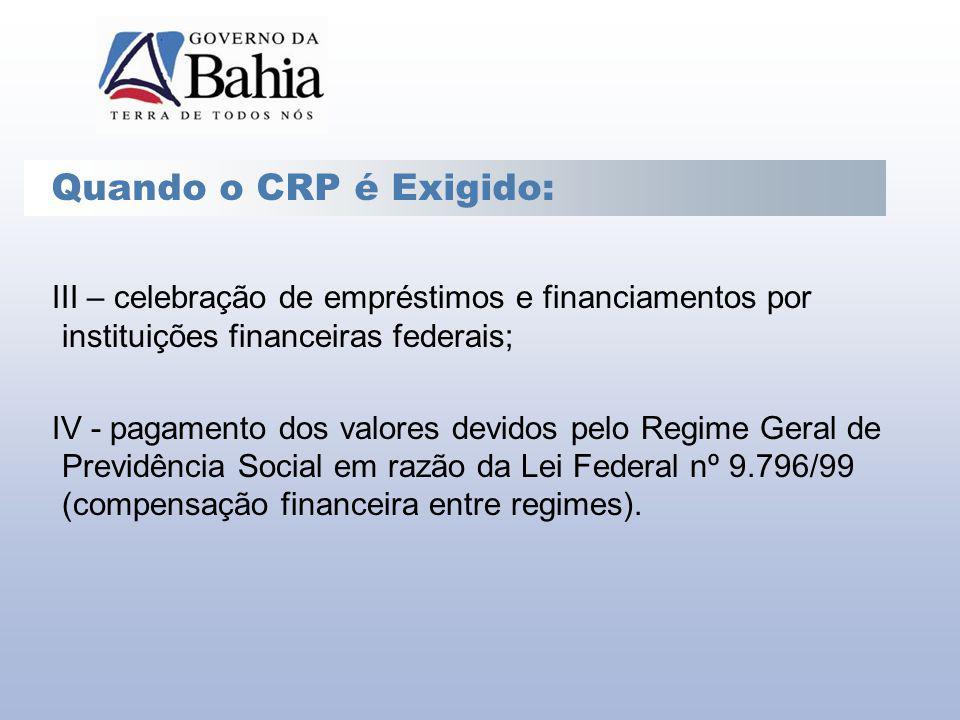 III – celebração de empréstimos e financiamentos por instituições financeiras federais; IV - pagamento dos valores devidos pelo Regime Geral de Previd