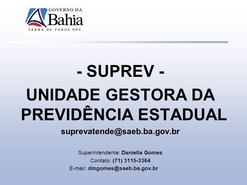 - SUPREV - UNIDADE GESTORA DA PREVIDÊNCIA ESTADUAL suprevatende@saeb.ba.gov.br Superintendente: Daniella Gomes Contato: (71) 3115-3364 E-mail: dmgomes