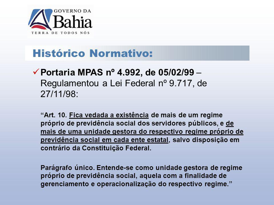 Histórico Normativo: Portaria MPAS nº 4.992, de 05/02/99 – Regulamentou a Lei Federal nº 9.717, de 27/11/98: Art. 10. Fica vedada a existência de mais