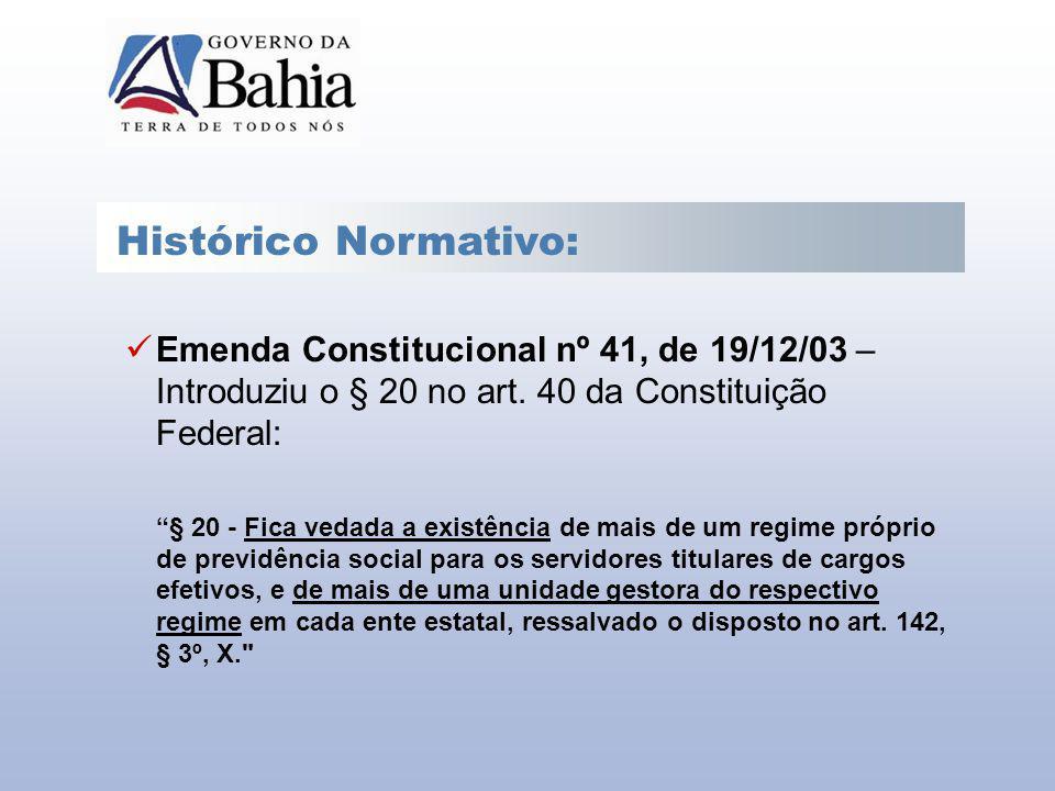 Histórico Normativo: Emenda Constitucional nº 41, de 19/12/03 – Introduziu o § 20 no art. 40 da Constituição Federal: § 20 - Fica vedada a existência