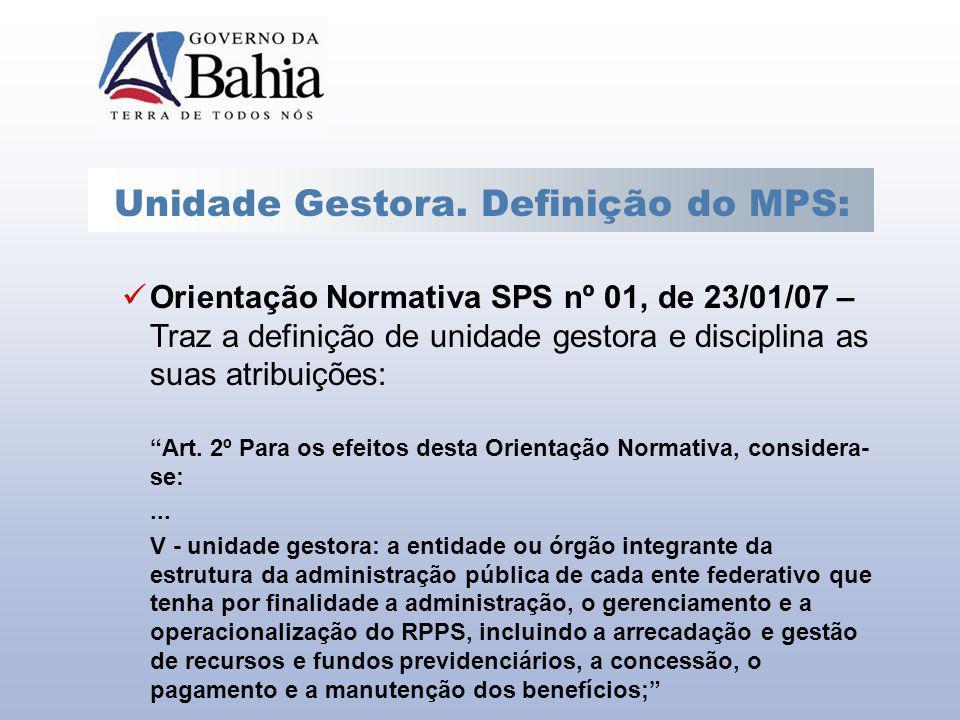 Unidade Gestora. Definição do MPS: Orientação Normativa SPS nº 01, de 23/01/07 – Traz a definição de unidade gestora e disciplina as suas atribuições:
