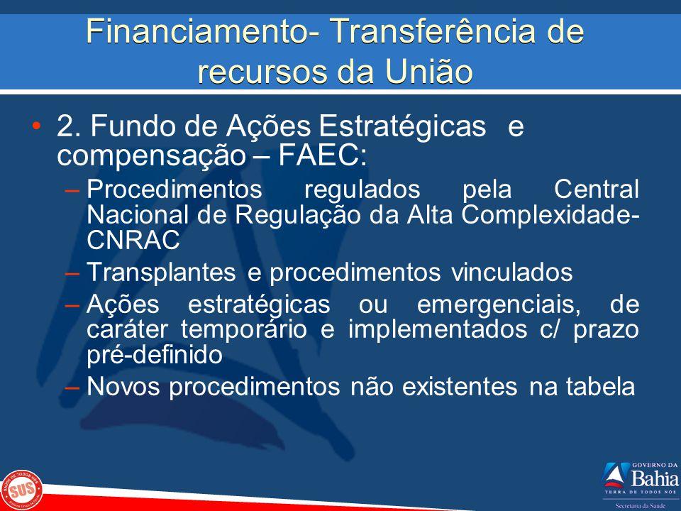 Financiamento- Transferência de recursos da União 2. Fundo de Ações Estratégicas e compensação – FAEC: –Procedimentos regulados pela Central Nacional