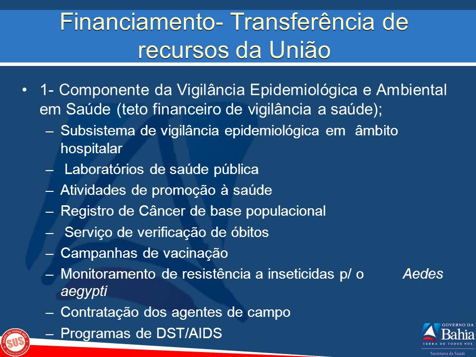 Financiamento- Transferência de recursos da União 1- Componente da Vigilância Epidemiológica e Ambiental em Saúde (teto financeiro de vigilância a saú