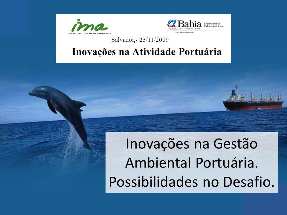 Inovações na Gestão Ambiental Portuária. Possibilidades no Desafio. Salvador,- 23/11/2009