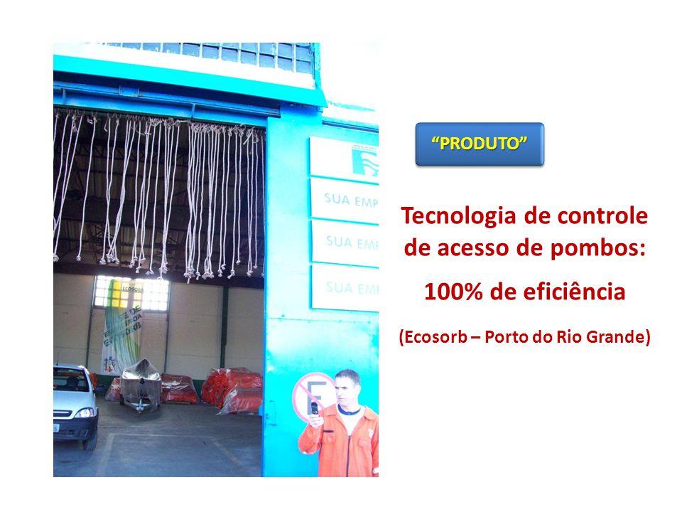 Tecnologia de controle de acesso de pombos: 100% de eficiência (Ecosorb – Porto do Rio Grande) PRODUTOPRODUTO