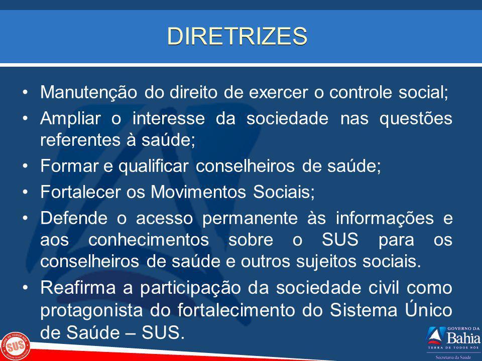 DIRETRIZES Manutenção do direito de exercer o controle social; Ampliar o interesse da sociedade nas questões referentes à saúde; Formar e qualificar c
