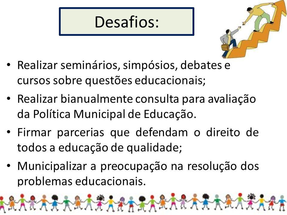 Realizar seminários, simpósios, debates e cursos sobre questões educacionais; Realizar bianualmente consulta para avaliação da Política Municipal de Educação.