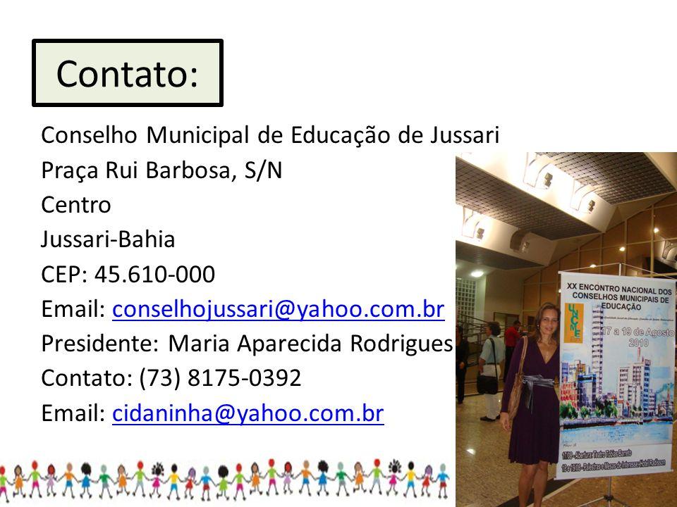 Contato: Conselho Municipal de Educação de Jussari Praça Rui Barbosa, S/N Centro Jussari-Bahia CEP: 45.610-000 Email: conselhojussari@yahoo.com.brconselhojussari@yahoo.com.br Presidente: Maria Aparecida Rodrigues Contato: (73) 8175-0392 Email: cidaninha@yahoo.com.brcidaninha@yahoo.com.br