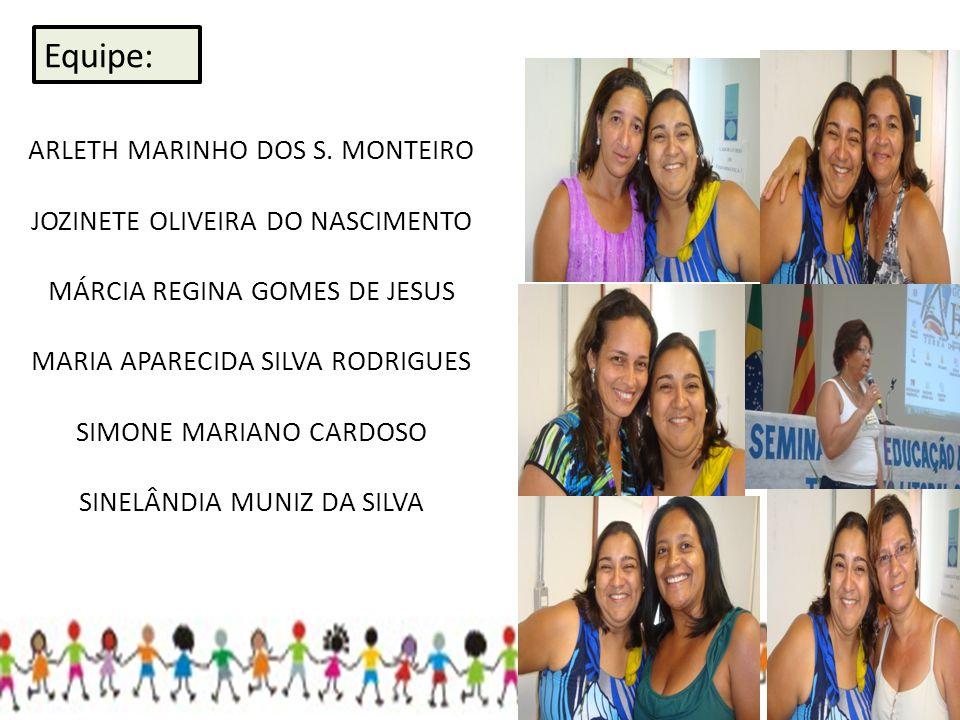 ARLETH MARINHO DOS S. MONTEIRO JOZINETE OLIVEIRA DO NASCIMENTO MÁRCIA REGINA GOMES DE JESUS MARIA APARECIDA SILVA RODRIGUES SIMONE MARIANO CARDOSO SIN