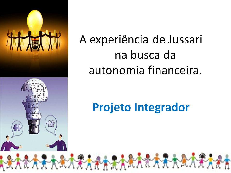 A experiência de Jussari na busca da autonomia financeira. Projeto Integrador
