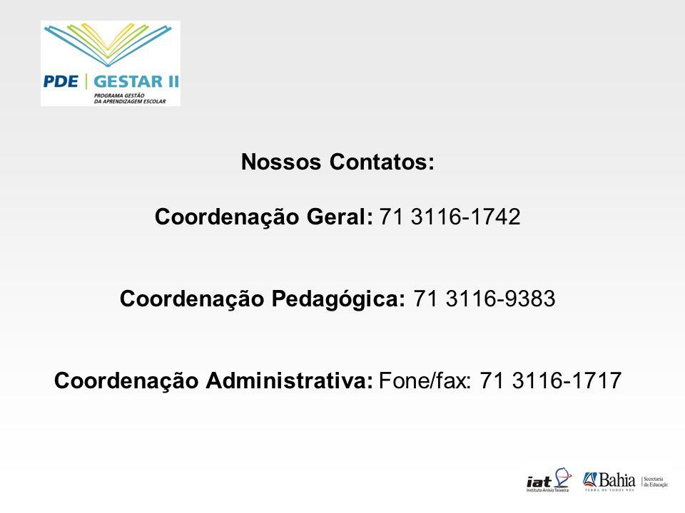 Nossos Contatos: Coordenação Geral: 71 3116-1742 Coordenação Pedagógica: 71 3116-9383 Coordenação Administrativa: Fone/fax: 71 3116-1717