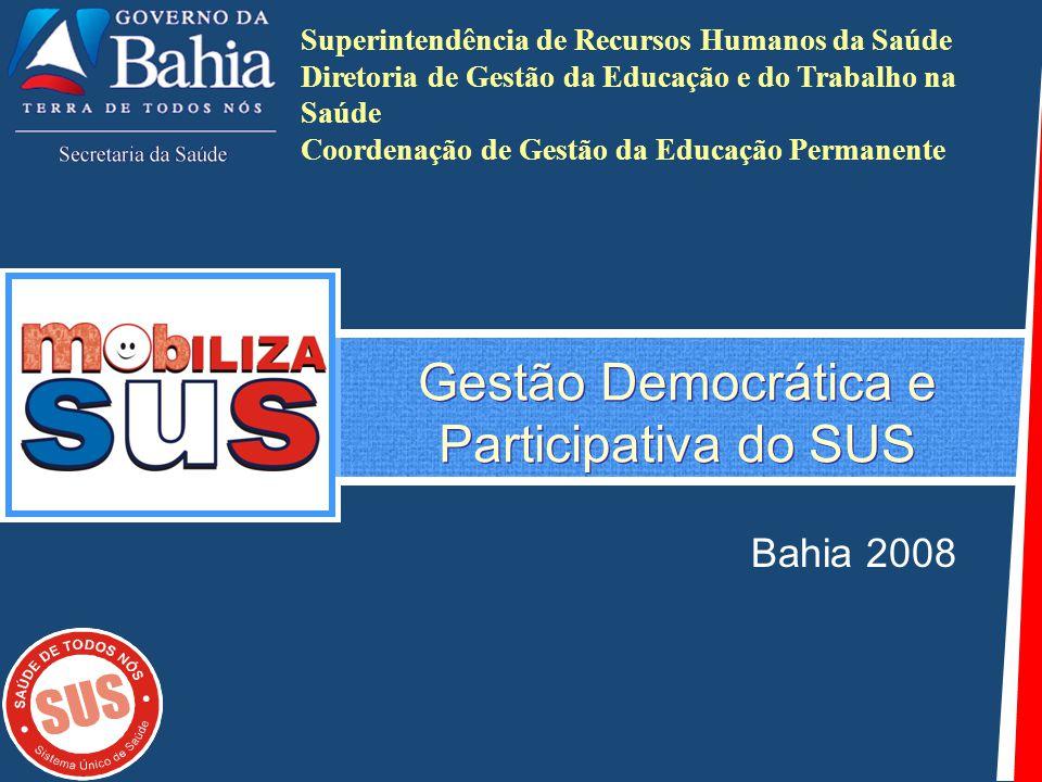 Gestão Democrática e Participativa do SUS Bahia 2008 Superintendência de Recursos Humanos da Saúde Diretoria de Gestão da Educação e do Trabalho na Sa