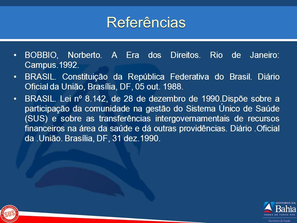 Referências BOBBIO, Norberto. A Era dos Direitos. Rio de Janeiro: Campus.1992. BRASIL. Constituição da República Federativa do Brasil. Diário Oficial