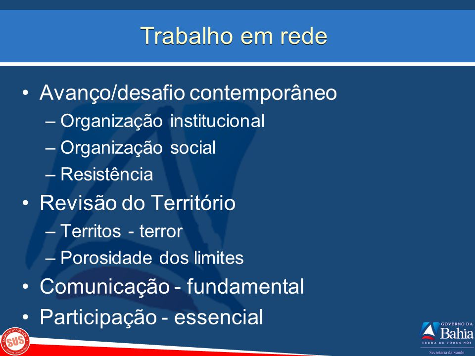 Trabalho em rede Avanço/desafio contemporâneo –Organização institucional –Organização social –Resistência Revisão do Território –Territos - terror –Po