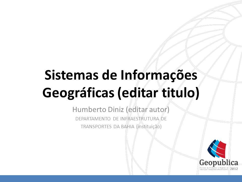 Sistemas de Informações Geográficas (editar titulo) Humberto Diniz (editar autor) DEPARTAMENTO DE INFRAESTRUTURA DE TRANSPORTES DA BAHIA (instituição)