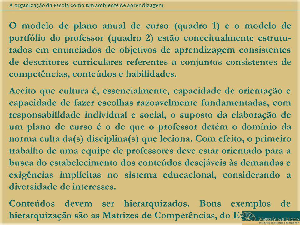 O modelo de plano anual de curso (quadro 1) e o modelo de portfólio do professor (quadro 2) estão conceitualmente estrutu- rados em enunciados de obje