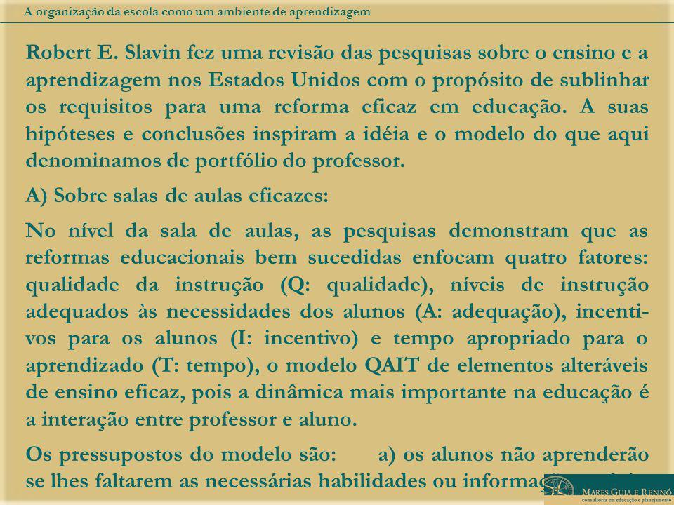 Robert E. Slavin fez uma revisão das pesquisas sobre o ensino e a aprendizagem nos Estados Unidos com o propósito de sublinhar os requisitos para uma