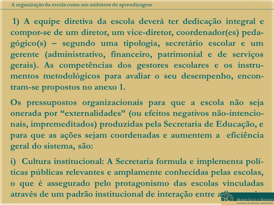 1) A equipe diretiva da escola deverá ter dedicação integral e compor-se de um diretor, um vice-diretor, coordenador(es) peda- gógico(s) – segundo uma