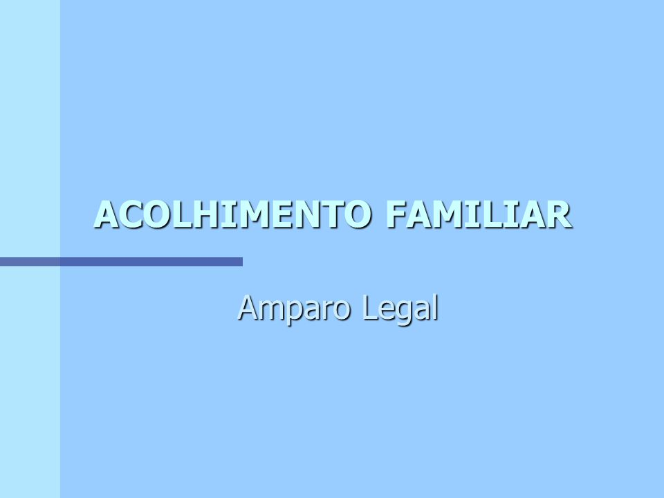 ACOLHIMENTO FAMILIAR Amparo Legal