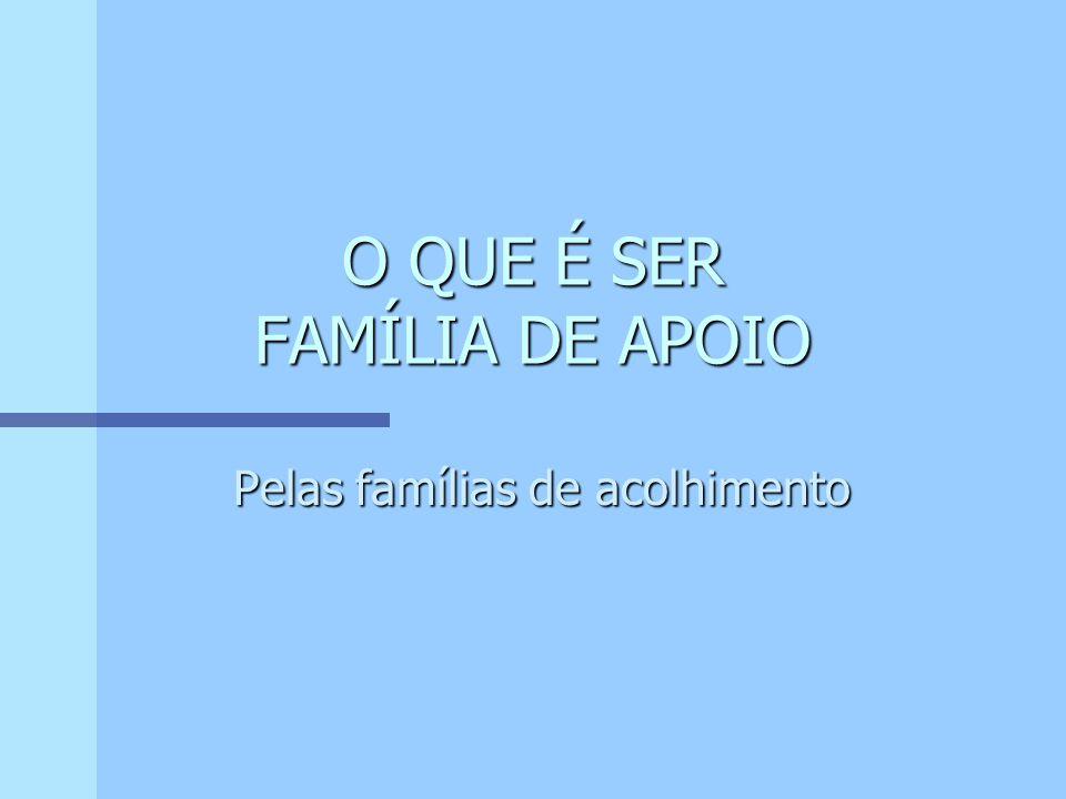 Famílias de Apoio são famílias que se colocam à disposição de acolher em seus lares, crianças ou adolescentes que se encontram com seus direitos violados, não podendo permanecer com sua família de origem.