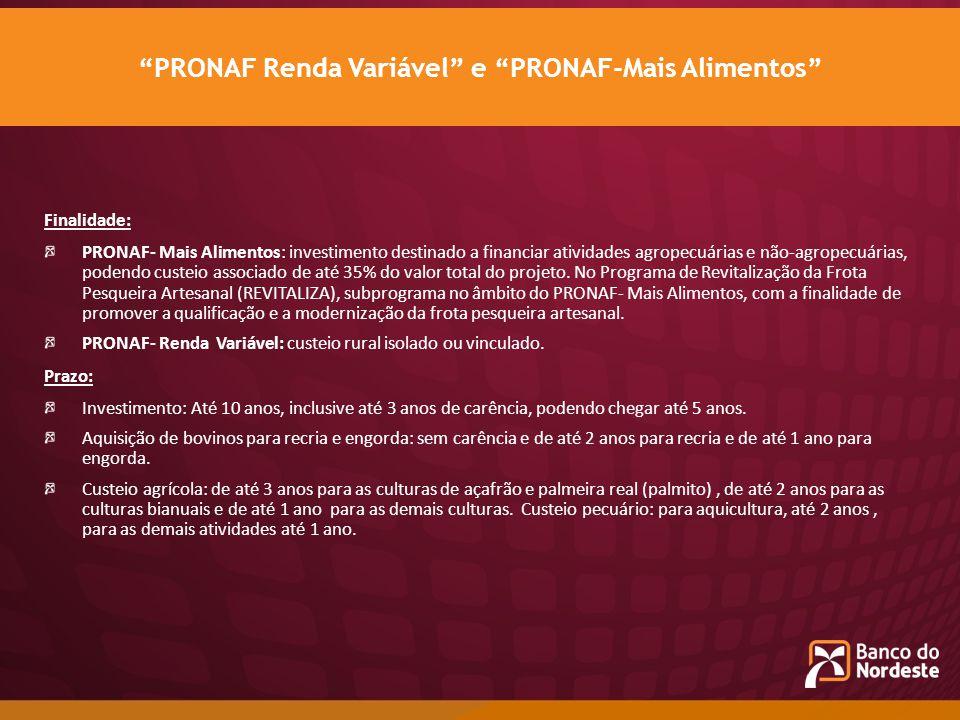 Finalidade: PRONAF- Mais Alimentos: investimento destinado a financiar atividades agropecuárias e não-agropecuárias, podendo custeio associado de até