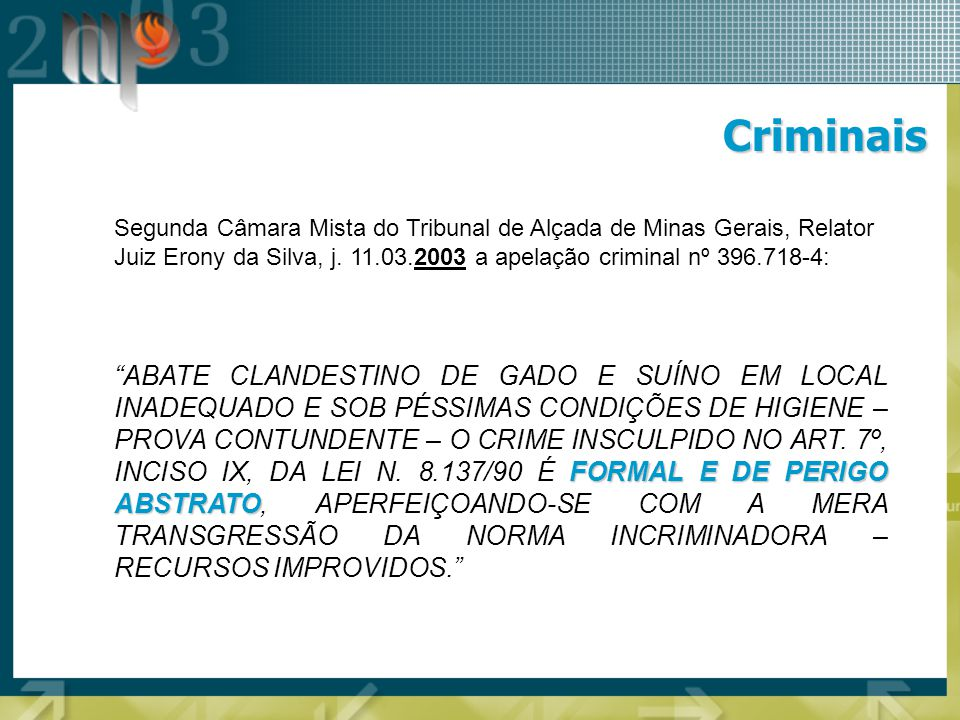 Criminais Segunda Câmara Mista do Tribunal de Alçada de Minas Gerais, Relator Juiz Erony da Silva, j. 11.03.2003 a apelação criminal nº 396.718-4: FOR
