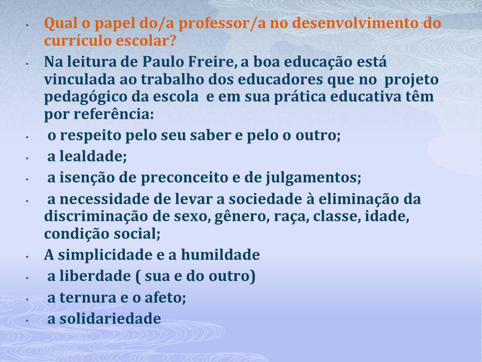 Qual o papel do/a professor/a no desenvolvimento do currículo escolar? Na leitura de Paulo Freire, a boa educação está vinculada ao trabalho dos educa