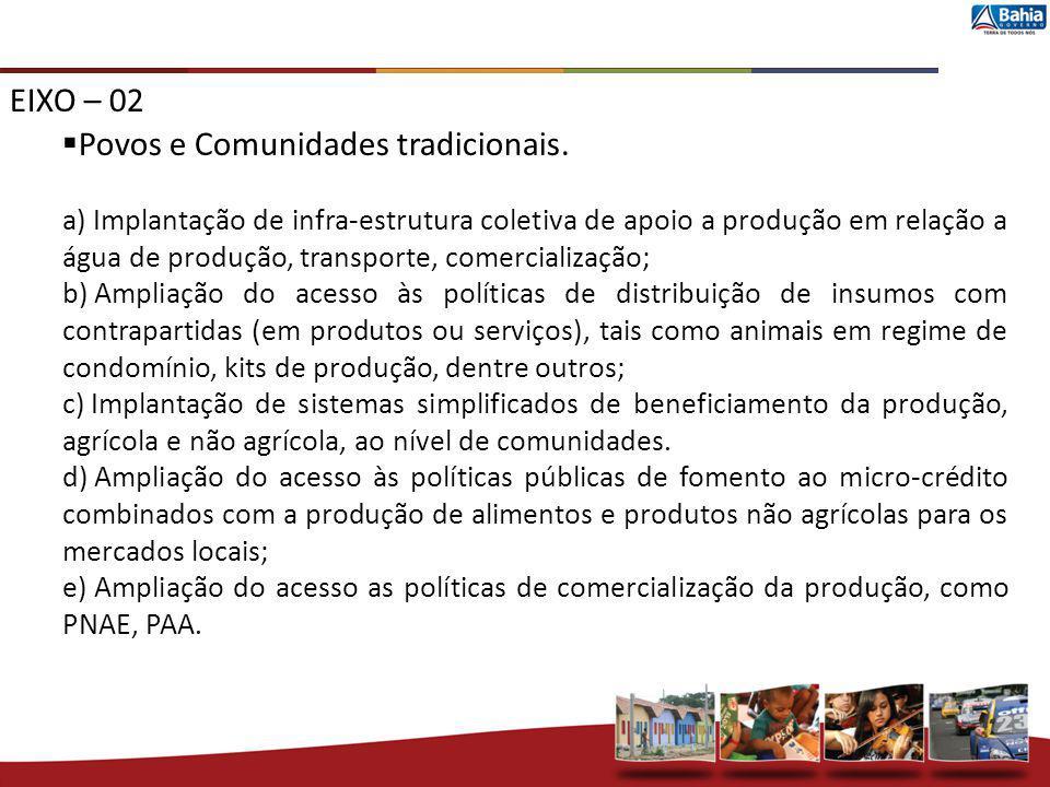 EIXO – 02 Povos e Comunidades tradicionais. a) Implantação de infra-estrutura coletiva de apoio a produção em relação a água de produção, transporte,
