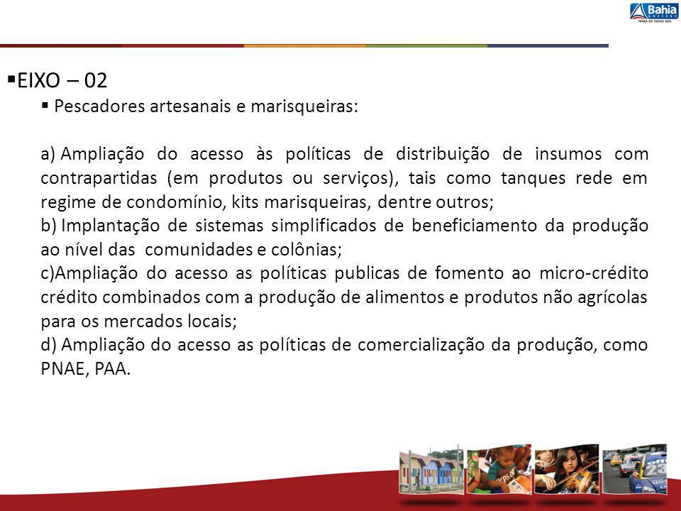 EIXO – 02 Pescadores artesanais e marisqueiras: a) Ampliação do acesso às políticas de distribuição de insumos com contrapartidas (em produtos ou serv