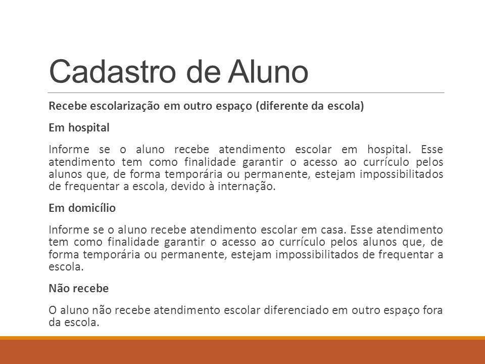 Cadastro de Aluno Recebe escolarização em outro espaço (diferente da escola) Em hospital Informe se o aluno recebe atendimento escolar em hospital.