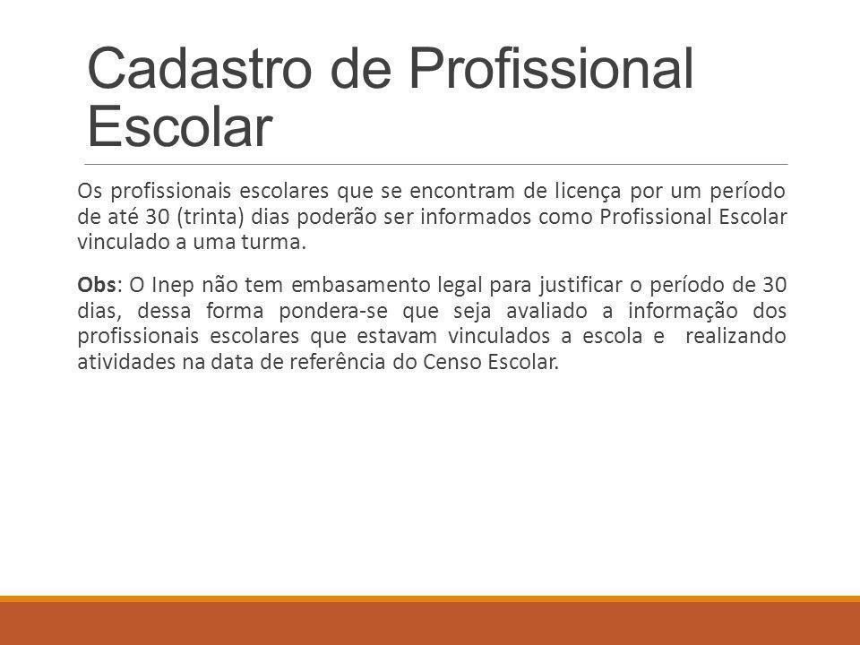 Cadastro de Profissional Escolar Os profissionais escolares que se encontram de licença por um período de até 30 (trinta) dias poderão ser informados como Profissional Escolar vinculado a uma turma.