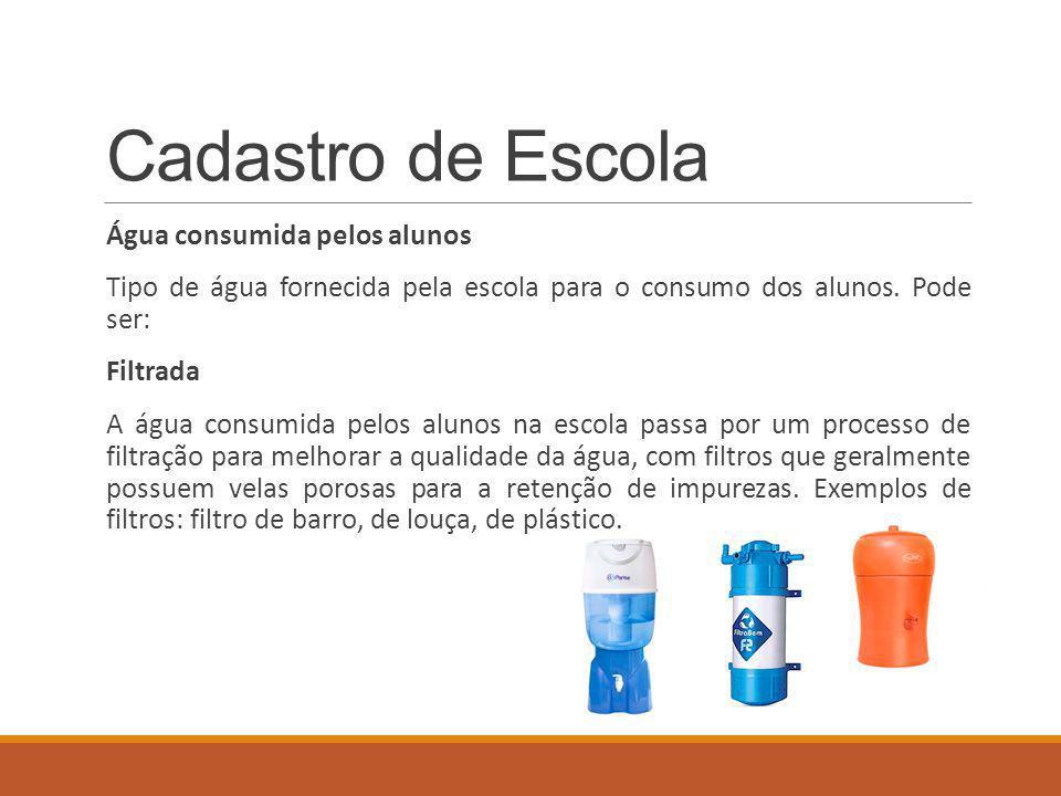 Cadastro de Escola Água consumida pelos alunos Tipo de água fornecida pela escola para o consumo dos alunos.