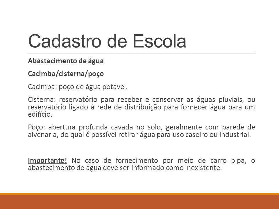 Cadastro de Escola Abastecimento de água Cacimba/cisterna/poço Cacimba: poço de água potável.