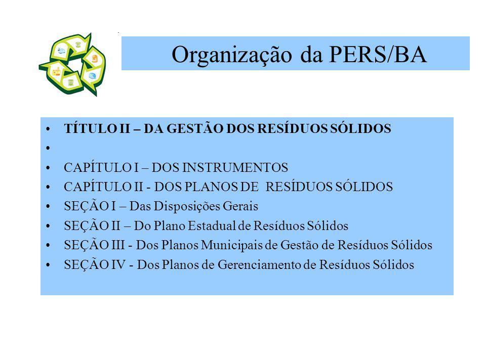 TÍTULO II – DA GESTÃO DOS RESÍDUOS SÓLIDOS CAPÍTULO I – DOS INSTRUMENTOS CAPÍTULO II - DOS PLANOS DE RESÍDUOS SÓLIDOS SEÇÃO I – Das Disposições Gerais