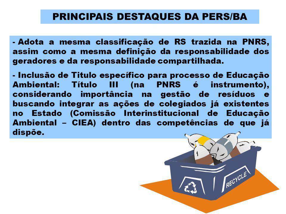 - Adota a mesma classificação de RS trazida na PNRS, assim como a mesma definição da responsabilidade dos geradores e da responsabilidade compartilhad